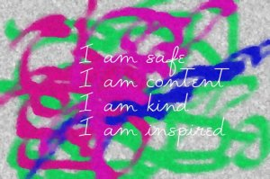 I am safe I am content I am kind I am inspired
